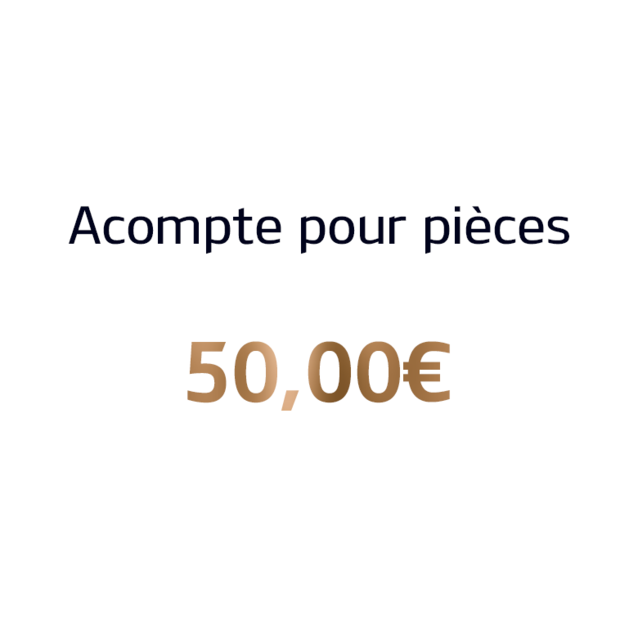 Acompte pour pièces – 50 euros