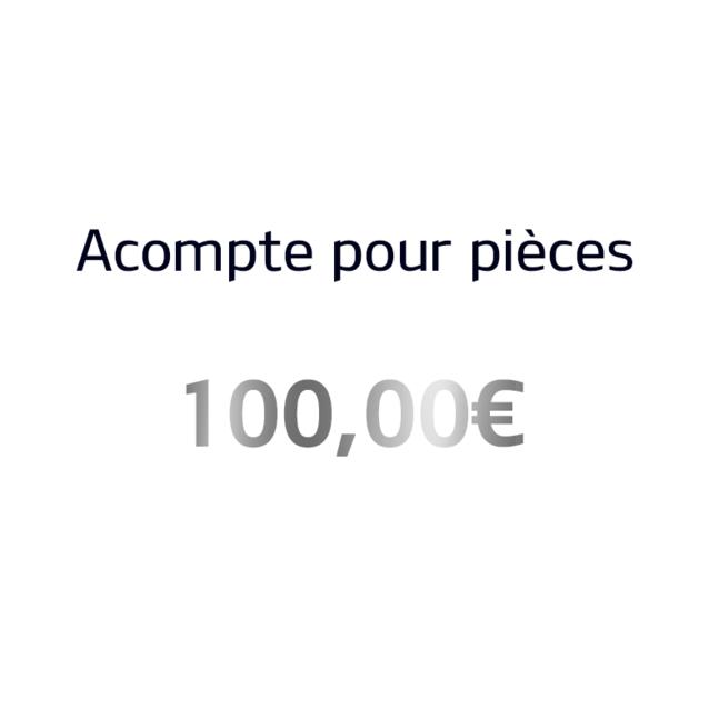 Acompte pour pièces – 100 euros